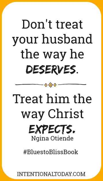 How to turn your marriage from blues to bliss - treat your husband the way Christ expects, not the way he deserves. Excerpt from the book