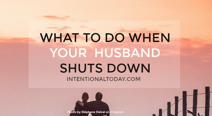 What to do when your husband shuts down and refuses to talk