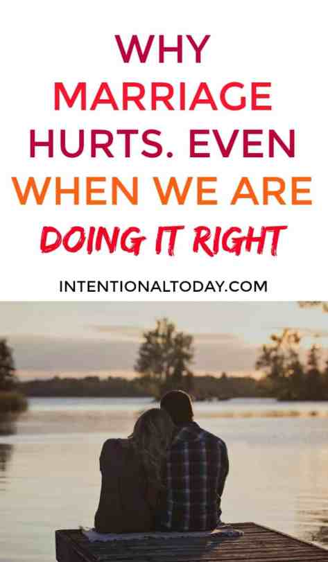 Marriage hurts even when you are doing it right? Yes it does! Three reasons why, plus how to adjust our mindsets so our marriage can thrive and we can grow