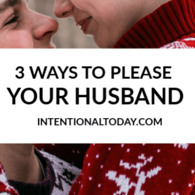 3 Ways To Please Your Husband (Tips For The Distracted Wife)