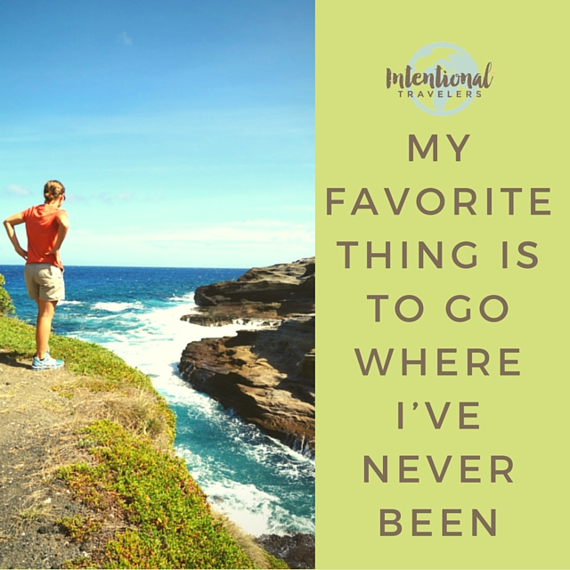 """My favorite thing is to go where I've never been."" Travel Quote"