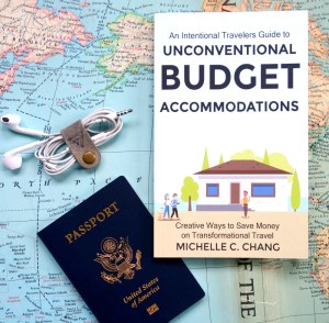 An Intentional Travelers Guide to Unconventional Budget Accommodations by Michelle C. Chang