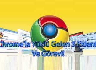 Chrome'la Yüklü Gelen 5 Eklenti Ve Görevi!