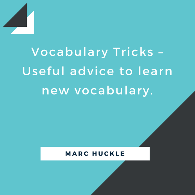 Vocabulary Tricks – Useful advice to learn new vocabulary.