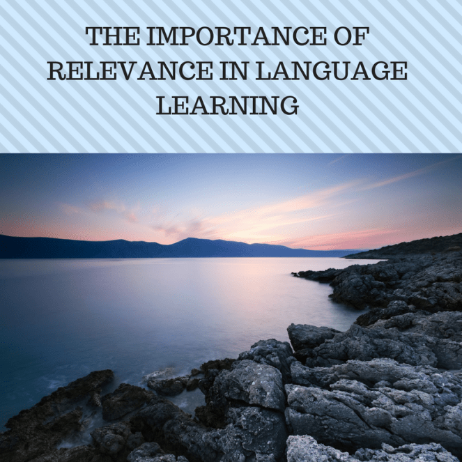 THE IMPORTANCE OF RELEVANCE IN LANGUAGE LEARNING