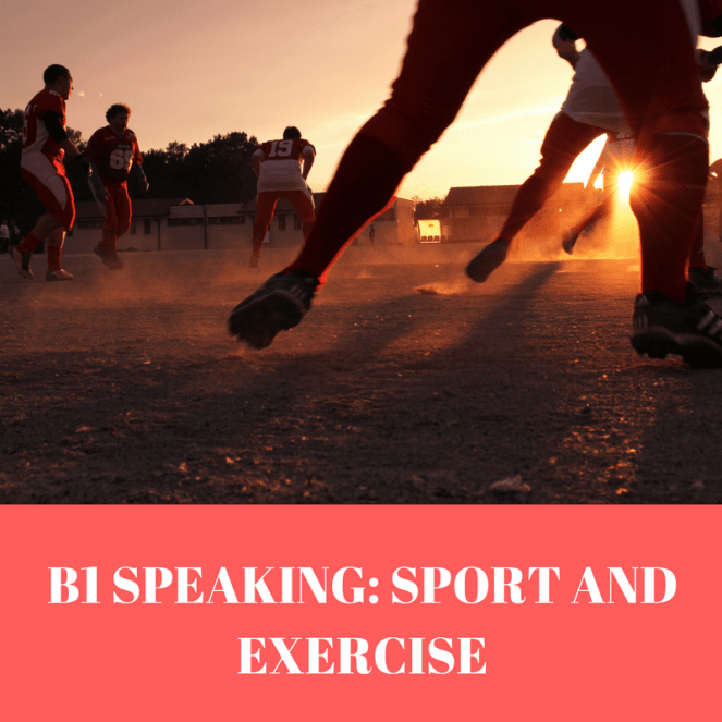 B1 SPEAKING- SPORT AND EXERCISE