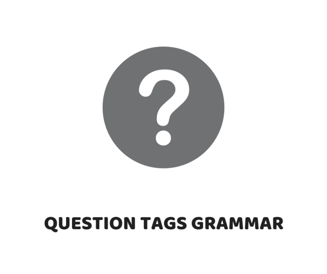 QUESTION TAGS GRAMMAR