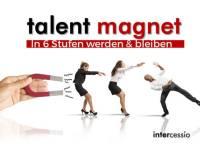 Talentmagnet – in 6 Stufen werden und bleiben!