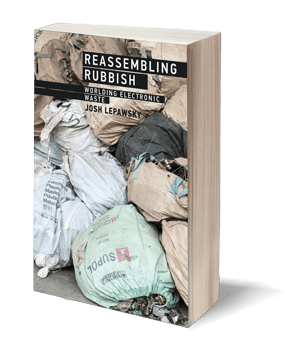 Reassembling Rubbish: Worlding Electronic Waste