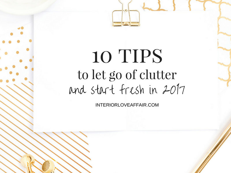10 Tips to Let go of Clutter and Start Fresh in 2017