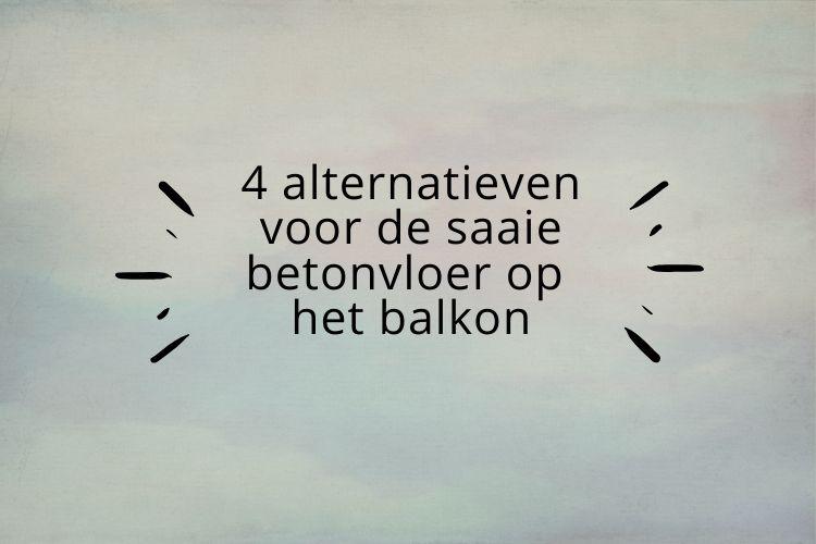 4 alternatieven voor de saaie betonvloer op het balkon