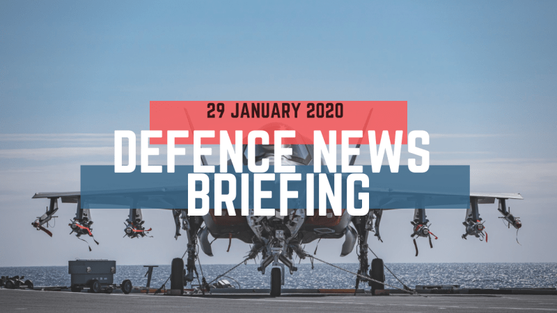 Morning Defence News Briefing 29 January 2020