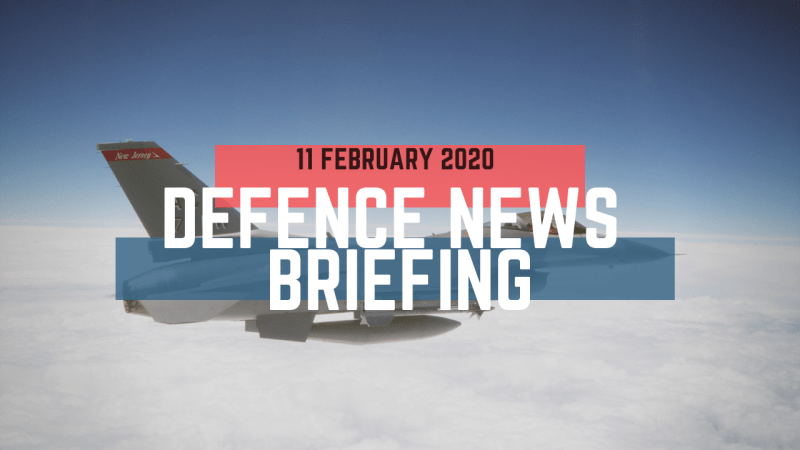 Morning Defence News Briefing 11 February 2020