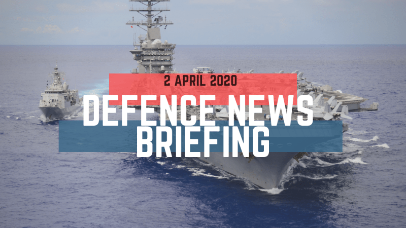 Morning Defence News Briefing 2 April 2020
