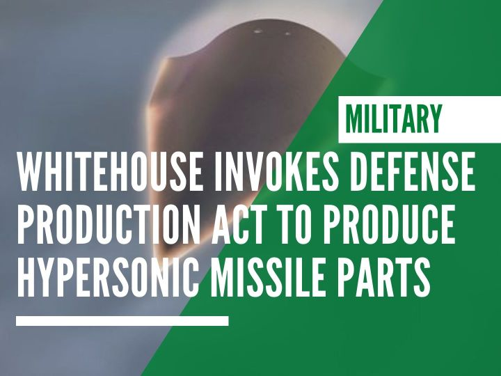 Whitehouse invokes Defense Production Act to produce hypersonic missile parts