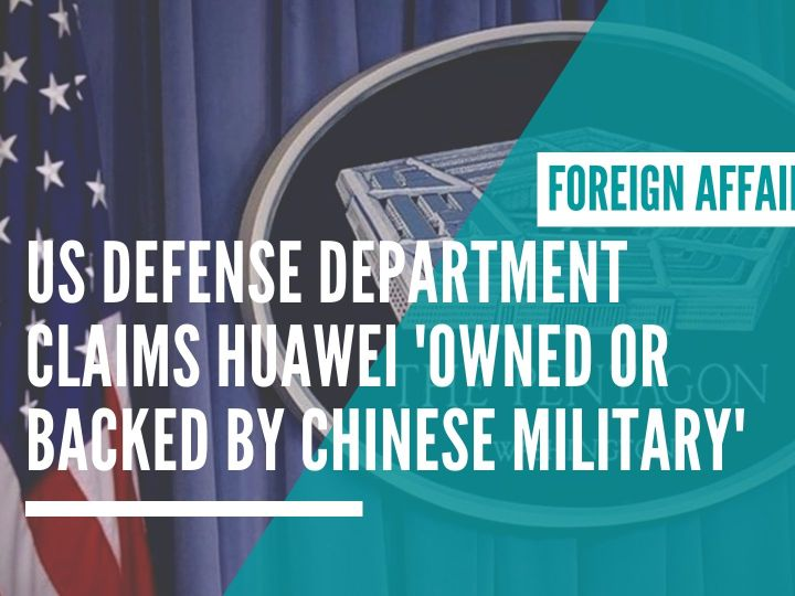 US Defense Department claims Huawei 'owned or backed by Chinese military'