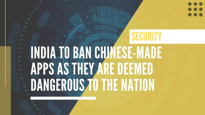 India to ban Chinese-made apps as they are deemed dangerous to the nation