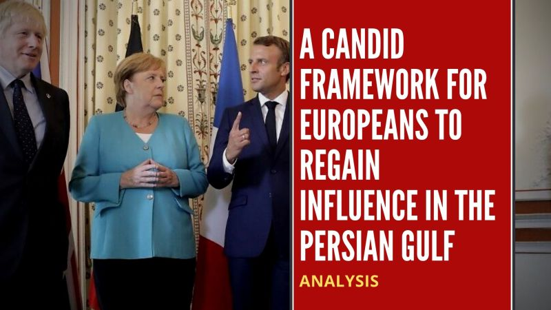 A candid framework for Europeans to regain influence in the Persian Gulf