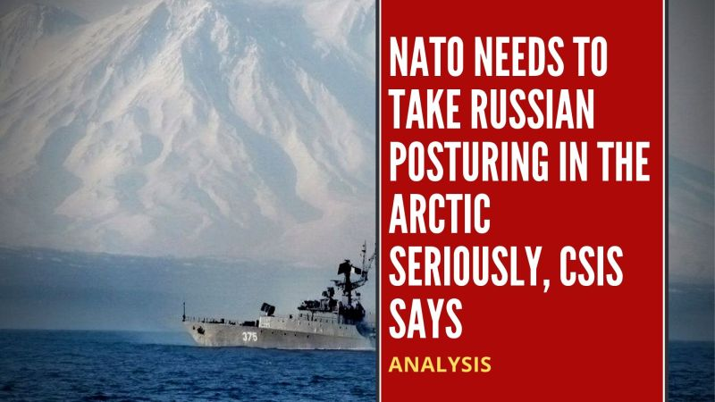 NATO needs to take Russian posturing in the Arctic seriously, CSIS says