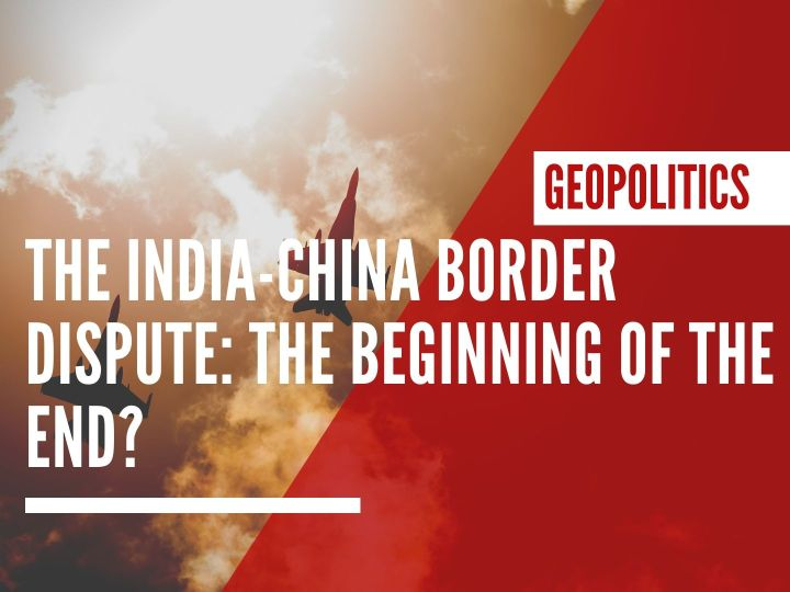 The India-China border dispute: The Beginning of the End?