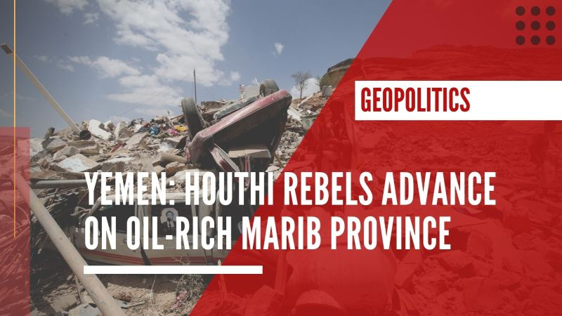 Yemen: Houthi rebels advance on oil-rich Marib province