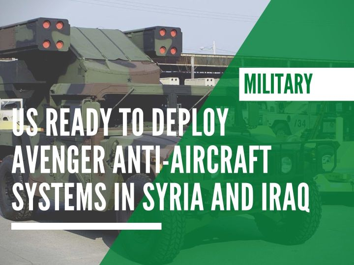 US ready to deploy Avenger anti-aircraft systems in Syria and Iraq