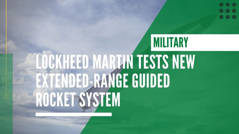 Lockheed Martin tests new extended-range  Guided Multiple Launch Rocket System