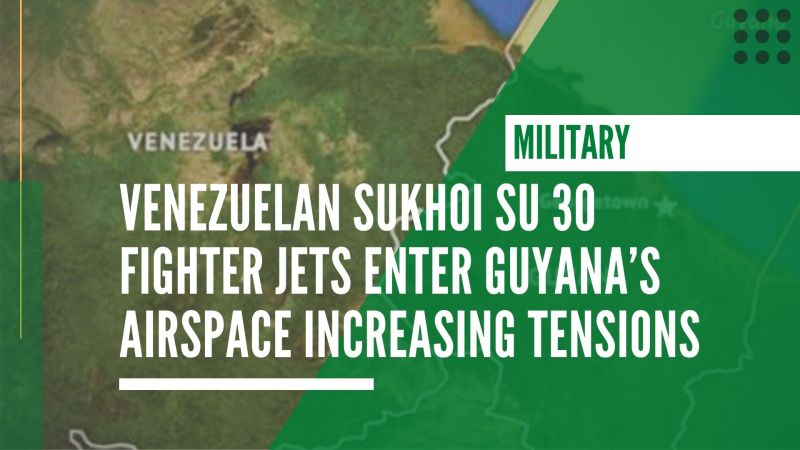 Venezuelan Sukhoi SU 30 fighter jets enter Guyana's airspace increasing tensions