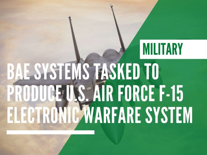 BAE Systems tasked to produce U.S. Air Force F-15 Electronic warfare system