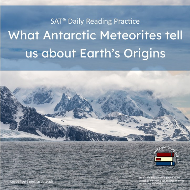 What Antarctic Meteorites tell us about Earth's Origin SAT practice reading