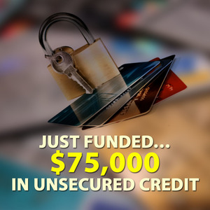 Just Funded… $75,000 in Unsecured Credit