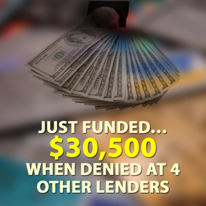 Just Funded… $30,500 when Denied at 4 Other Lenders