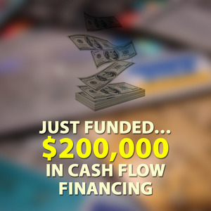 Just Funded… $200,000 in Cash Flow Financing