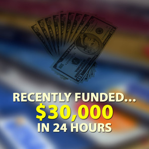 Recently Funded… $30,000 in 24 Hours