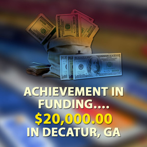 Achievement in funding…. $20,000.00 in Decatur, GA