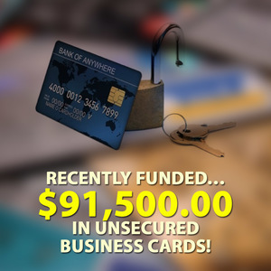 Recently funded… $91,500.00 in Unsecured business cards!