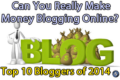 Can You Really Make Money Blogging Online? - Top 10 Bloggers of 2014