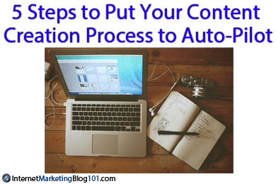 5 Steps to Put Your Content Creation Process to Auto-Pilot