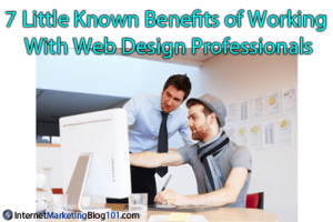 7 Little Known Benefits of Working With Web Design Professionals