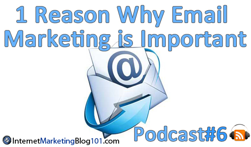 1 Reason Why Email Marketing is Important - Podcast#6