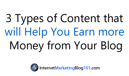 3 Types of Content that will Help You Earn more Money from Your Blog