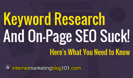Keyword Research and On-Page SEO Suck! Here's What You Need to Know