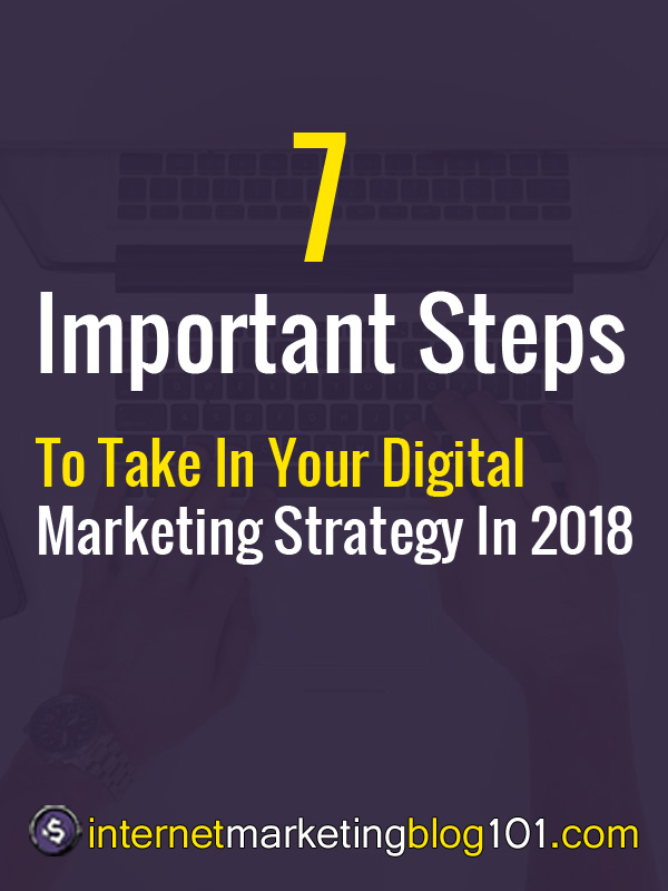 7 Important Steps To Take In Your Digital Marketing Strategy In 2018