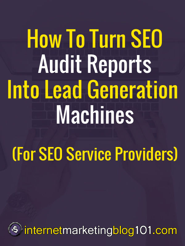 How To Turn SEO Audit Reports Into Lead Generation Machines (For SEO Service Providers)