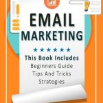 41GejWWWBdL - Email Marketing: This Book Includes  Email Marketing Beginners Guide, Email Marketing Strategies, Email Marketing Tips & Tricks