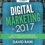 51OUTBG7y L - Digital Marketing in 2017: 107 Experts Share Their Top Digital Marketing Tips for 2017