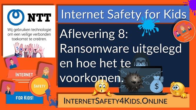 Internet Safety for Kids Aflevering 8 - Ransomware uitgelegd en hoe het te voorkomen.