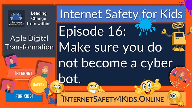 Internet Safety for Kids Episode 16 - Make sure you do not become a cyberbot.