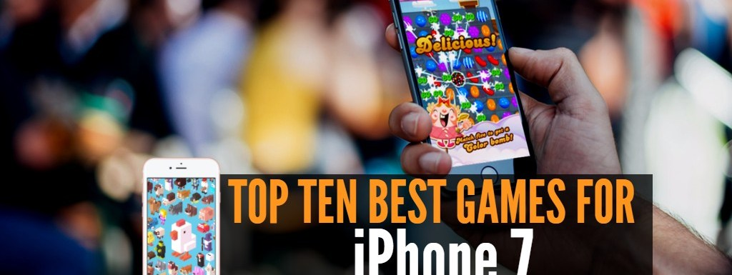 Top 10 Best Games for the iPhone 7