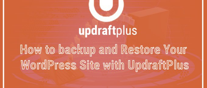 How to backup and Restore Your WordPress Site with UpdraftPlus